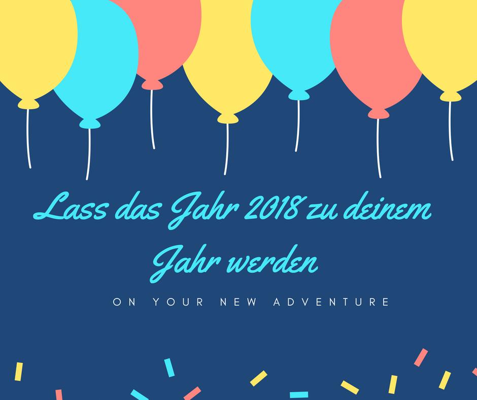 Lass das Jahr 2018 zu deinem Jahr werden